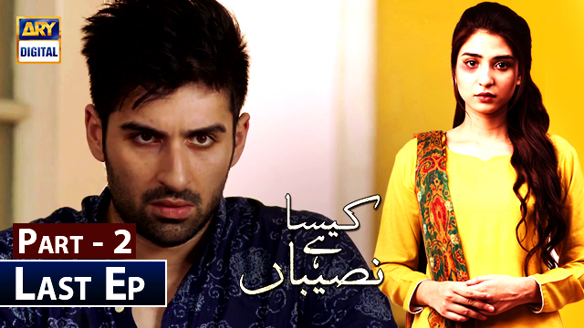 Kaisa Hai Naseeban Last Episode | Part 2 | 3th April 2019