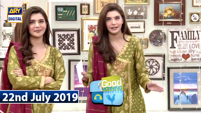 Good morning Pakistan 22nd July 2019
