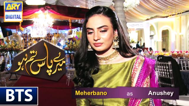 Mehar Bano Bts Meray Pass tum Ho
