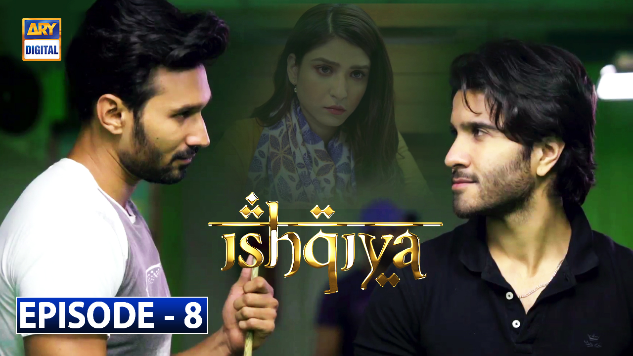 Ishqiya Episode 8 - 23rd March 2020 - Watch Online